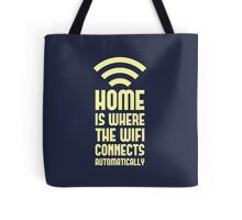 Home Is Where The WIFI Connects Automatically Tote Bag
