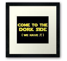 Come To The Dork Side We Have Pi Framed Print