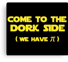Come To The Dork Side We Have Pi Canvas Print