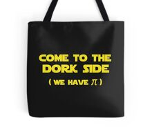 Come To The Dork Side We Have Pi Tote Bag