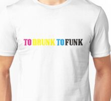 TOO DRUNK TO FUNK Unisex T-Shirt