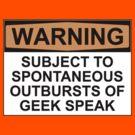 WARNING: SUBJECT TO SPONTANEOUS OUTBURSTS OF GEEK SPEAK by Bundjum