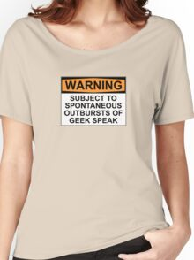 WARNING: SUBJECT TO SPONTANEOUS OUTBURSTS OF GEEK SPEAK Women's Relaxed Fit T-Shirt