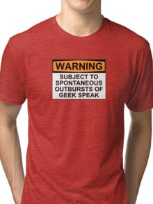 WARNING: SUBJECT TO SPONTANEOUS OUTBURSTS OF GEEK SPEAK Tri-blend T-Shirt