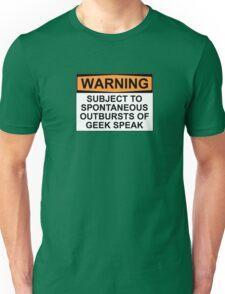 WARNING: SUBJECT TO SPONTANEOUS OUTBURSTS OF GEEK SPEAK Unisex T-Shirt