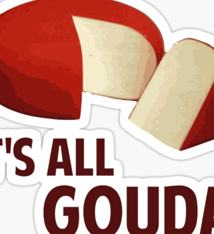 It's All Good With Gouda Cheese Sticker