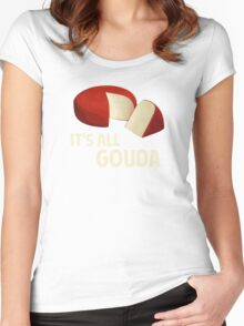 It's All Good With Gouda Cheese Women's Fitted Scoop T-Shirt