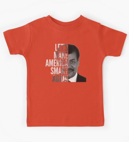 Let's Make America Smart Again - Neil deGrasse Tyson Kids Tee