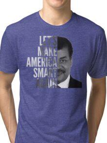 Let's Make America Smart Again - Neil deGrasse Tyson Tri-blend T-Shirt