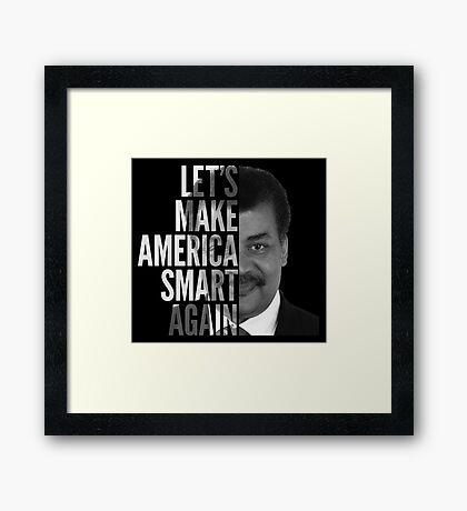 Let's Make America Smart Again - Neil deGrasse Tyson Framed Print