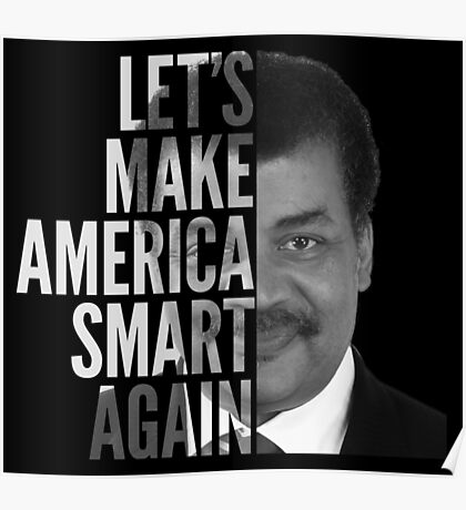 Let's Make America Smart Again - Neil deGrasse Tyson Poster