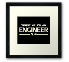 Trust Me, I'm an Engineer Framed Print