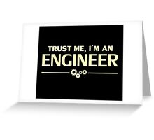 Trust Me, I'm an Engineer Greeting Card