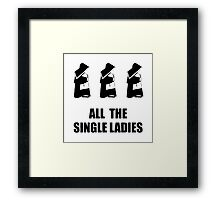 All The Single Ladies Framed Print