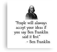 Ben Franklin Funny Quote Canvas Print