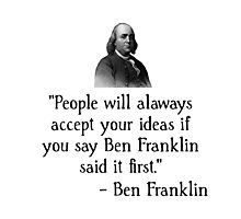 Ben Franklin Funny Quote Photographic Print