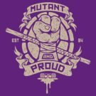 Mutant and Proud! (Donnie) by Brandon Wilhelm