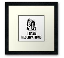 I Have Indian Reservations Framed Print
