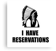 I Have Indian Reservations Canvas Print