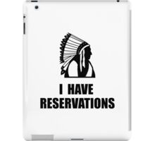 I Have Indian Reservations iPad Case/Skin