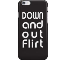 Down and Out Flirt iPhone Case/Skin