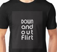 Down and Out Flirt Unisex T-Shirt