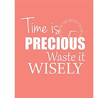 Time is precious - Waste it wisely Photographic Print