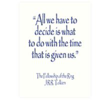 """All we have to decide...The Fellowship of the Ring; J.R.R Tolkien Art Print"