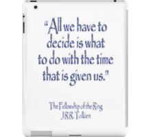 """All we have to decide...The Fellowship of the Ring; J.R.R Tolkien iPad Case/Skin"