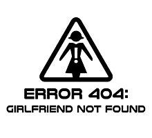 Error 404 Girlfriend Not Found Photographic Print
