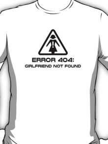 Error 404 Girlfriend Not Found T-Shirt