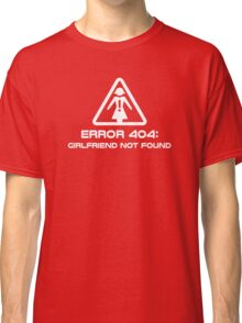 Error 404 Girlfriend Not Found Classic T-Shirt
