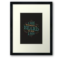 A MAN WITHOUT A BEARD IS NOT A MAN Framed Print