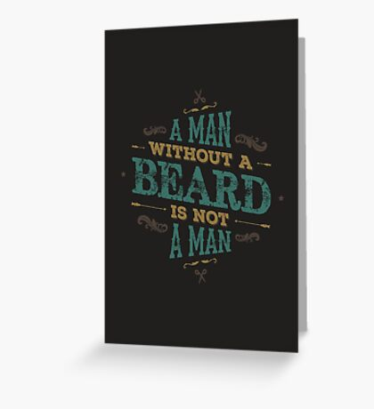 A MAN WITHOUT A BEARD IS NOT A MAN Greeting Card