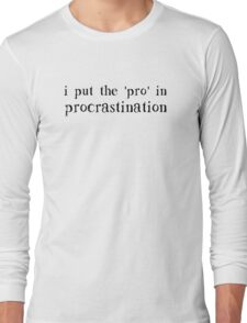 I Put the PRO in Procrastination Long Sleeve T-Shirt