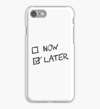 Now Vs Later and Later Wins iPhone Case/Skin