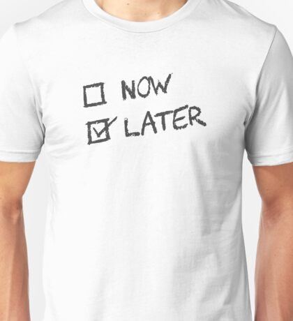 Now Vs Later and Later Wins Unisex T-Shirt