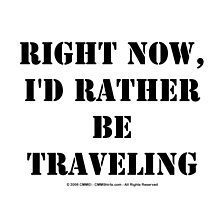 Right Now, I'd Rather Be Traveling - Black Text by cmmei