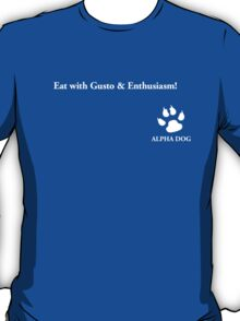Alpha Dog #8 - Eat with gusto.... T-Shirt