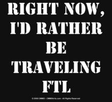 Right Now, I'd Rather Be Traveling FTL - White Text by cmmei