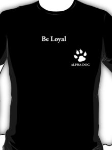 Alpha Dog #9 - Be Loyal T-Shirt