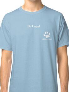 Alpha Dog #9 - Be Loyal Classic T-Shirt