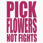 PICK FLOWERS NOT FIGHTS by Awesome Rave T-Shirts