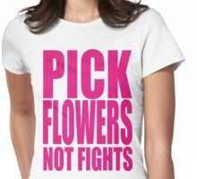 PICK FLOWERS NOT FIGHTS Womens Fitted T-Shirt