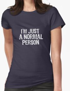I'm just a normal person T-Shirt