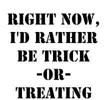 Right Now, I'd Rather Be Trick-Or-Treating - Black Text by cmmei