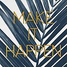 Make It Happen (Cyanotype) by ALICIABOCK