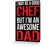 Funny 'I May Be a Good Chef, But I'm an Awesome Dad' Chef Dad T-Shirt and Accessories Greeting Card