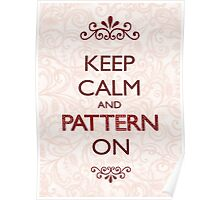 Keep Calm and Pattern On Poster