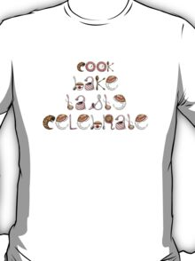 Cook, Bake, Taste, Celebrate T-Shirt